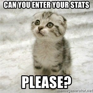Can haz cat - can you enter your stats please?