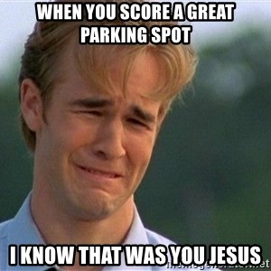 Thank You Based God - when you score a great parking spot I know that was you jesus