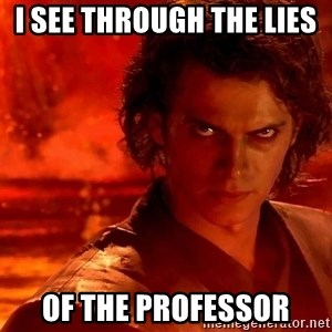 Anakin Skywalker - I see through the lies  of the professor