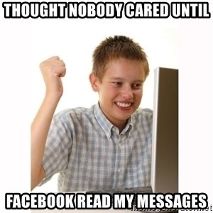 Computer kid - Thought nobody cared until facebook read my messages