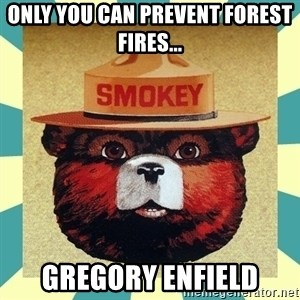 Smokey the Bear - Only you can prevent forest fires... Gregory Enfield