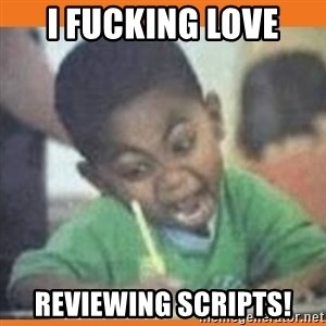 I FUCKING LOVE  - i fucking love reviewing scripts!