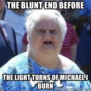 Fat Woman Wat - The blunt end before The light turns of Michael j burn