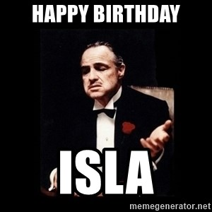 The Godfather - Happy Birthday Isla