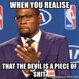 KD you the real mvp f - When you realise That the devil is a piece of shit