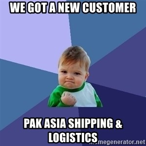 Success Kid - WE GOT A NEW CUSTOMER PAK ASIA SHIPPING & lOGISTICS
