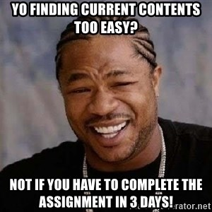 Yo Dawg - Yo finding current contents too easy? Not if you have to complete the assignment in 3 days!