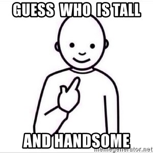 Guess who ? - Guess  who  is tall  And handsome