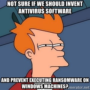 Futurama Fry - Not sure if we should invent antivirus software and prevent executing ransomware on Windows machines?