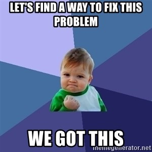 Success Kid - let's find a way to fix this problem we got this