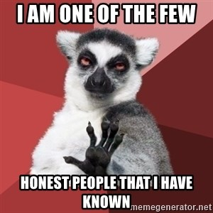 Chill Out Lemur - I am one of the few  honest people that I have known