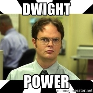 Dwight from the Office - dwight power