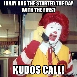 Ronald Mcdonald Call - Janay has the started the day with the first Kudos Call!