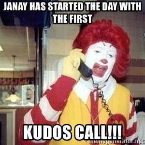 Ronald Mcdonald Call - Janay has started the day with the first  Kudos Call!!!