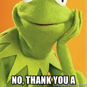 Kermit the frog - No, thank you a