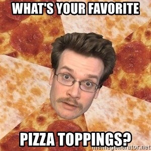 Pizza Pizza John - what's your favorite pizza toppings?