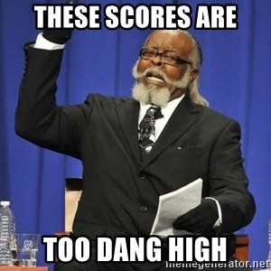 Rent Is Too Damn High - These Scores are TOO DANG HIGH
