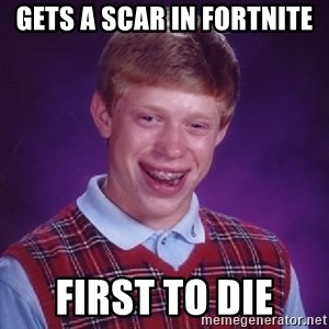 Bad Luck Brian - Gets a scar in Fortnite First to die