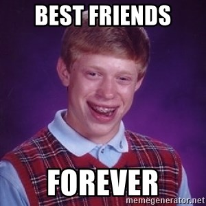 Bad Luck Brian - Best Friends Forever