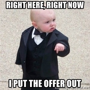 Mafia Baby - Right Here, Right Now I put the offer out