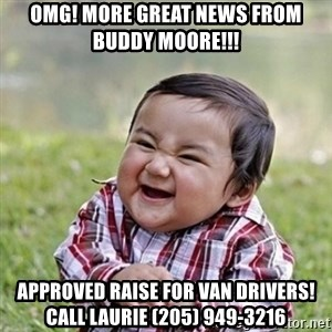 Niño Malvado - Evil Toddler - OMG! More Great news from Buddy Moore!!! approved raise for van drivers!  Call Laurie (205) 949-3216