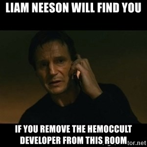 liam neeson taken - Liam Neeson Will find you If you remove the hemoccult developer from this room