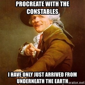 Joseph Ducreux - Procreate with the Constables I have only just arrived from underneath the earth