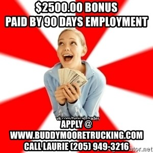Trader Blondie - $2500.00 bonus                          paid by 90 days employment  Apply @ www.buddymooretrucking.com    Call Laurie (205) 949-3216