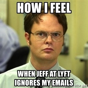 Dwight Meme - How I feel when Jeff at Lyft                    ignores my emails