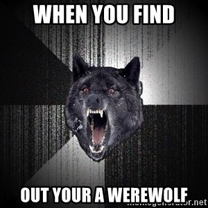 Insanity Wolf - when you find out your a werewolf