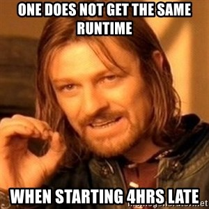 One Does Not Simply - One does not get the same runtime When starting 4hrs late