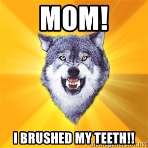 Courage Wolf - MOM! I BRUSHED MY TEETH!!