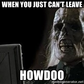 OP will surely deliver skeleton - When you just can't leave howdoo