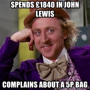 Willy Wonka - Spends £1840 in John Lewis Complains about a 5p bag