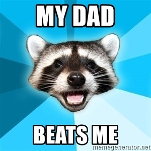 Lame Pun Coon - my dad beats me