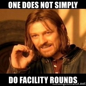 Does not simply walk into mordor Boromir  - One does not simply do facility rounds