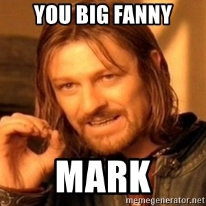 One Does Not Simply - You big fanny Mark