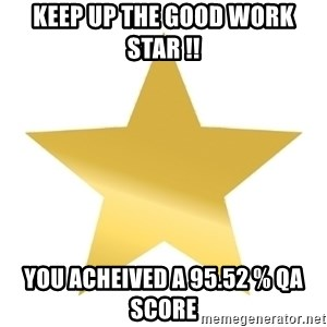 Gold Star Jimmy - Keep up the Good Work Star !! You acheived a 95.52 % QA score