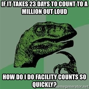 Philosoraptor - If it takes 23 days to count to a million out loud How do i do facility counts so quickly?