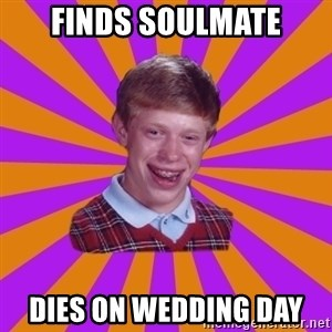 Unlucky Brian Strikes Again - finds soulmate dies on wedding day