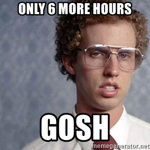 Napoleon Dynamite - Only 6 more hours Gosh