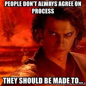 Anakin Skywalker - people don't always agree on process they should be made to...