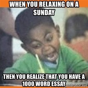 I FUCKING LOVE  - When you relaxing on a sunday Then you realize that you have a 1000 word essay
