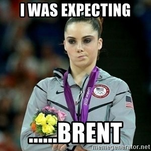 McKayla Maroney Not Impressed - I was expecting ......Brent