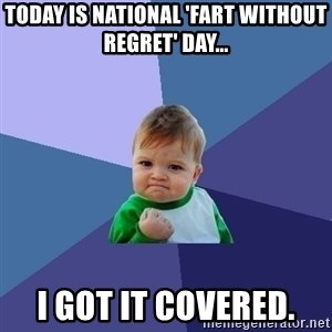 Success Kid - Today is national 'Fart without regret' day... I got it covered.