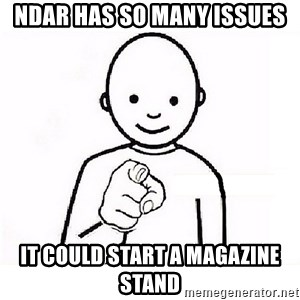 GUESS WHO YOU - NDAR HAS SO MANY ISSUES IT COULD START A MAGAZINE STAND