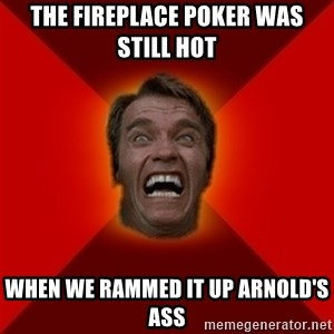 Angry Arnold - The fireplace poker was still hot When we rammed it up Arnold's ass
