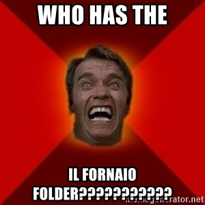 Angry Arnold - WHO HAS THE IL FORNAIO FOLDER???????????