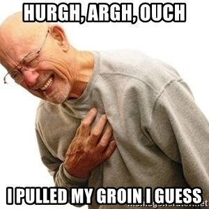 Old Man Heart Attack - hurgh, argh, ouch i pulled my groin i guess