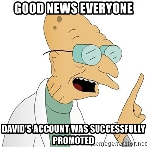 Good News Everyone - Good News Everyone David's account was successfully promoted